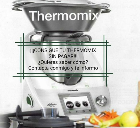 ¡¡¡¡CONSIGUE TU Thermomix® SIN PAGAR!!!1